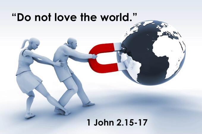 Do not love the world.