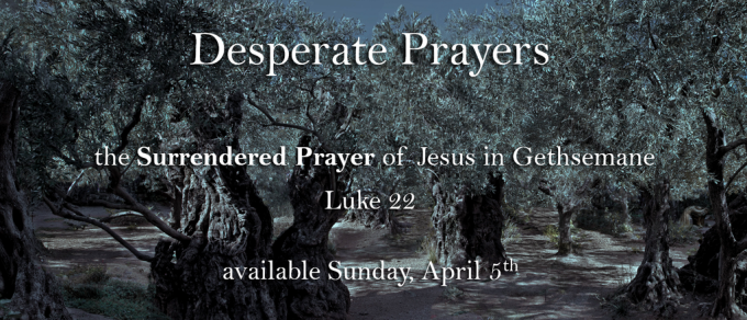 The Surrendered Prayer of Jesus in Gethsemane