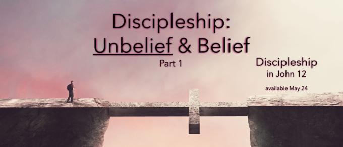 Unbelief & Belief (Part 1)