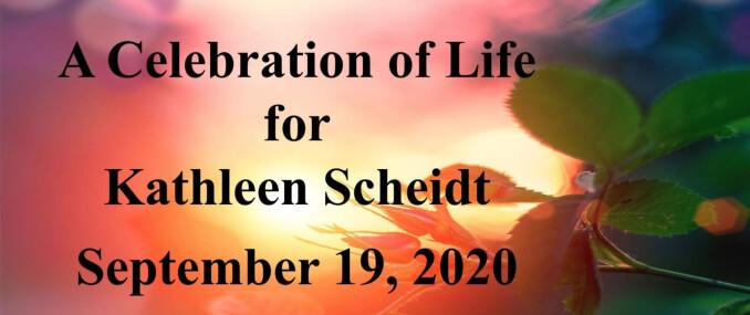 A Celebration of Life for Kathleen Scheidt