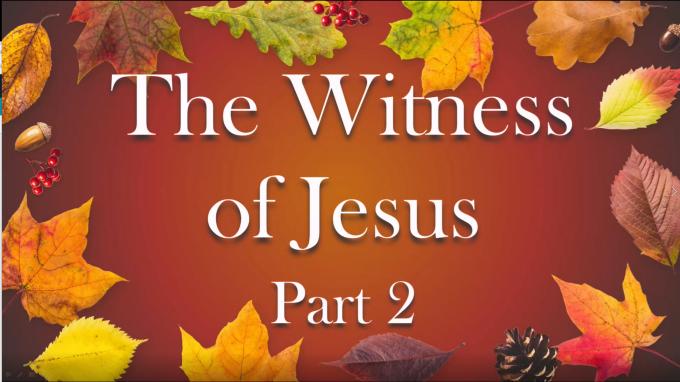 The Witness of Jesus Part 2